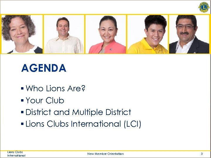 AGENDA § Who Lions Are? § Your Club § District and Multiple District §
