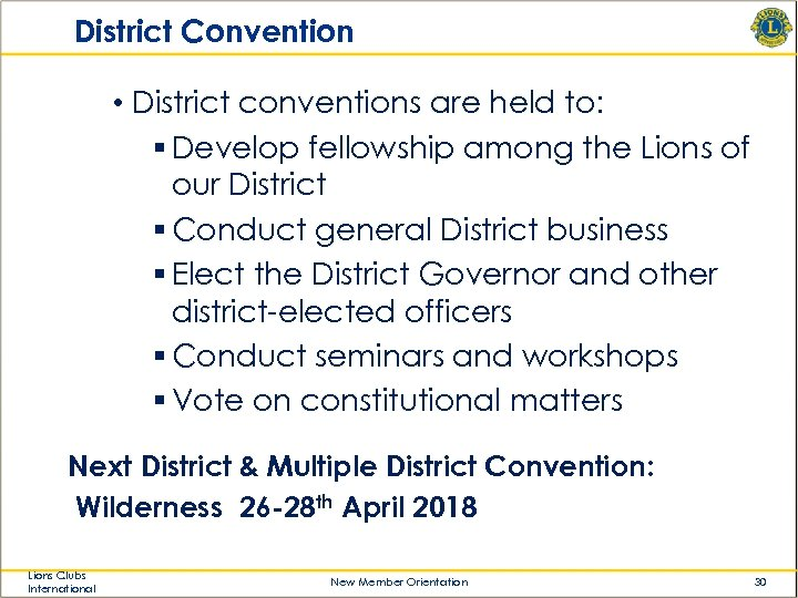 District Convention • District conventions are held to: § Develop fellowship among the Lions