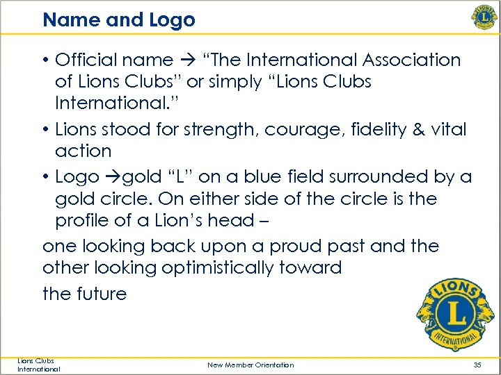 "Name and Logo • Official name ""The International Association of Lions Clubs"" or simply"