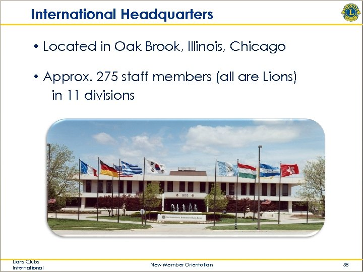 International Headquarters • Located in Oak Brook, Illinois, Chicago • Approx. 275 staff members