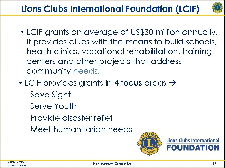 Lions Clubs International Foundation (LCIF) • LCIF grants an average of US$30 million annually.