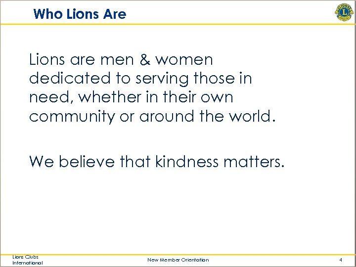 Who Lions Are Lions are men & women dedicated to serving those in need,