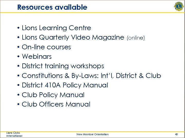 Resources available • • • Lions Learning Centre Lions Quarterly Video Magazine (online) On-line