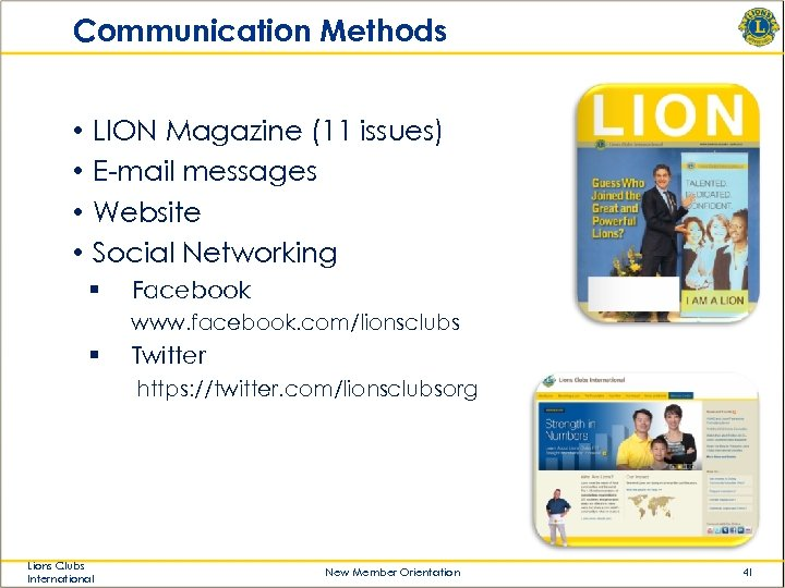 Communication Methods • • LION Magazine (11 issues) E-mail messages Website Social Networking §