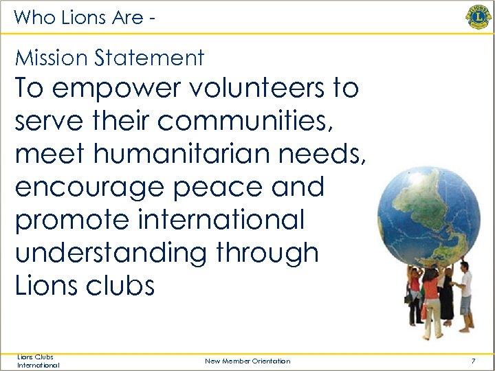 Who Lions Are - Mission Statement To empower volunteers to serve their communities, meet