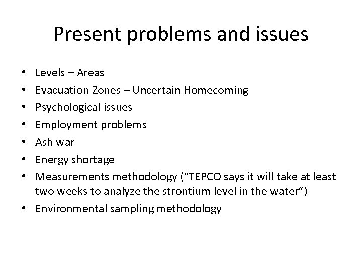 Present problems and issues Levels – Areas Evacuation Zones – Uncertain Homecoming Psychological issues