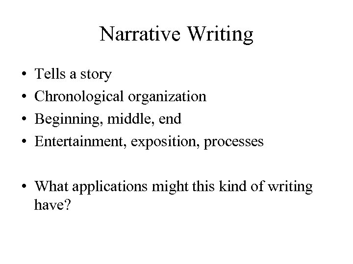 Narrative Writing • • Tells a story Chronological organization Beginning, middle, end Entertainment, exposition,