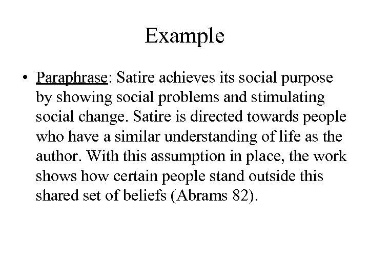 Example • Paraphrase: Satire achieves its social purpose by showing social problems and stimulating