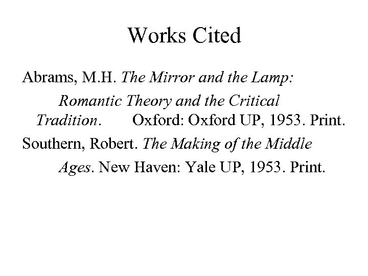 Works Cited Abrams, M. H. The Mirror and the Lamp: Romantic Theory and the