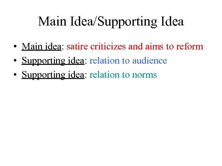 Main Idea/Supporting Idea • Main idea: satire criticizes and aims to reform • Supporting