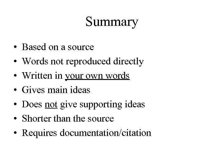 Summary • • Based on a source Words not reproduced directly Written in your