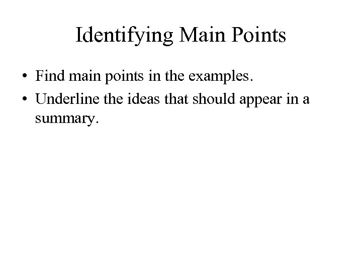Identifying Main Points • Find main points in the examples. • Underline the ideas