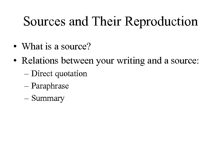 Sources and Their Reproduction • What is a source? • Relations between your writing