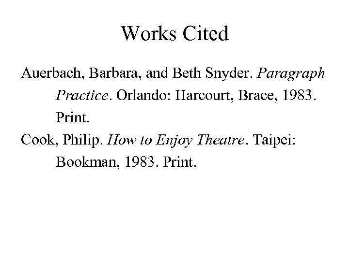 Works Cited Auerbach, Barbara, and Beth Snyder. Paragraph Practice. Orlando: Harcourt, Brace, 1983. Print.