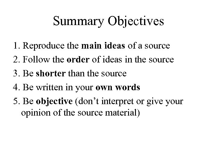 Summary Objectives 1. Reproduce the main ideas of a source 2. Follow the order