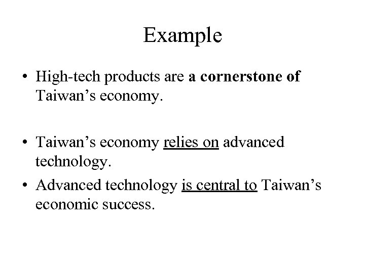 Example • High-tech products are a cornerstone of Taiwan's economy. • Taiwan's economy relies