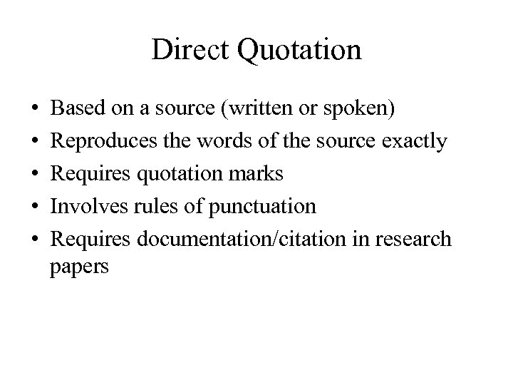 Direct Quotation • • • Based on a source (written or spoken) Reproduces the