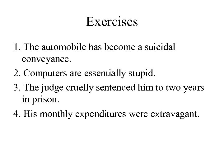 Exercises 1. The automobile has become a suicidal conveyance. 2. Computers are essentially stupid.