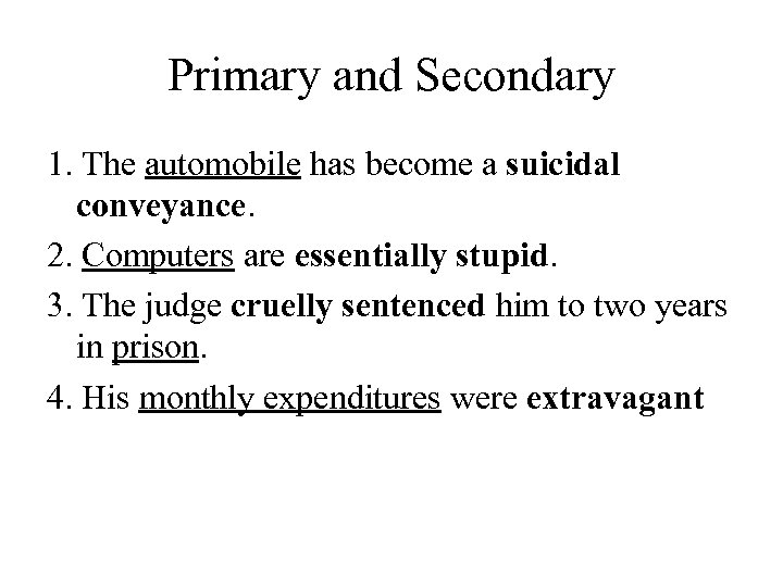 Primary and Secondary 1. The automobile has become a suicidal conveyance. 2. Computers are