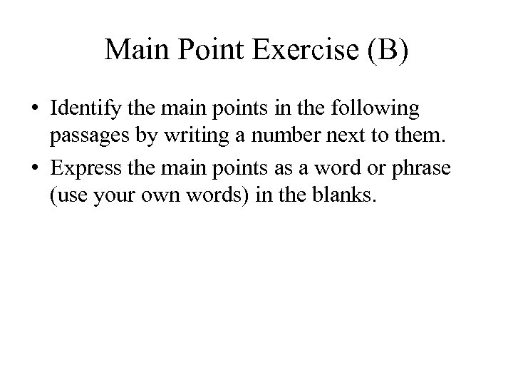 Main Point Exercise (B) • Identify the main points in the following passages by