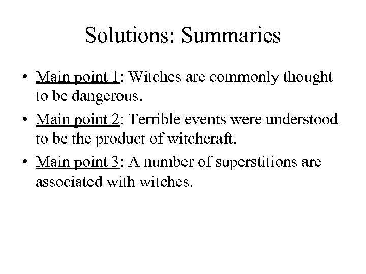 Solutions: Summaries • Main point 1: Witches are commonly thought to be dangerous. •