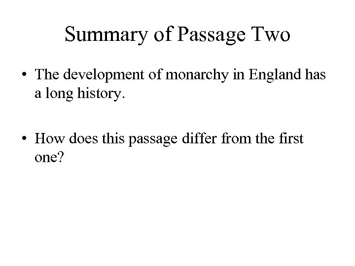 Summary of Passage Two • The development of monarchy in England has a long