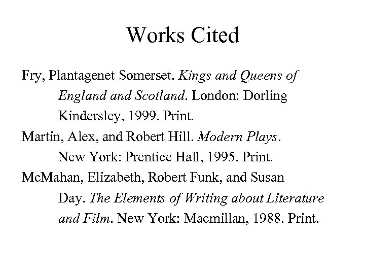 Works Cited Fry, Plantagenet Somerset. Kings and Queens of England Scotland. London: Dorling Kindersley,