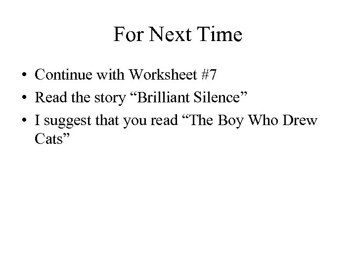 "For Next Time • Continue with Worksheet #7 • Read the story ""Brilliant Silence"""