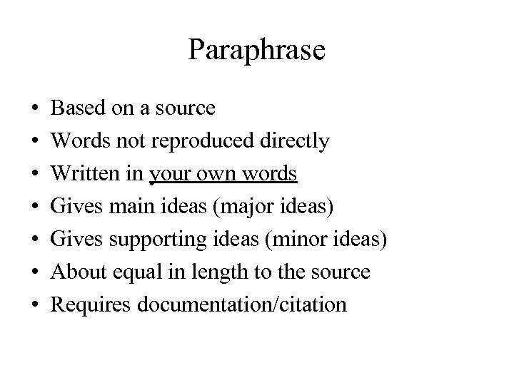 Paraphrase • • Based on a source Words not reproduced directly Written in your