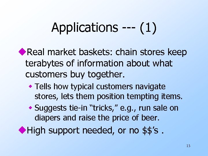 Applications --- (1) u. Real market baskets: chain stores keep terabytes of information about