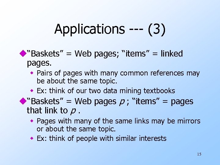 """Applications --- (3) u""""Baskets"""" = Web pages; """"items"""" = linked pages. w Pairs of"""