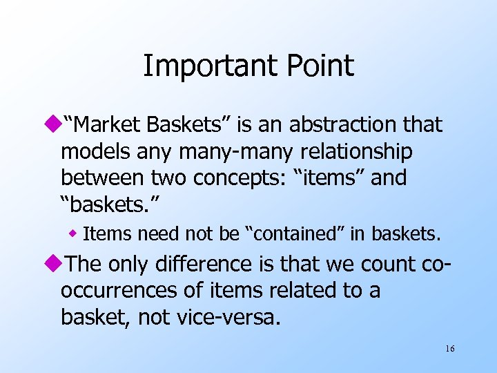 """Important Point u""""Market Baskets"""" is an abstraction that models any many-many relationship between two"""