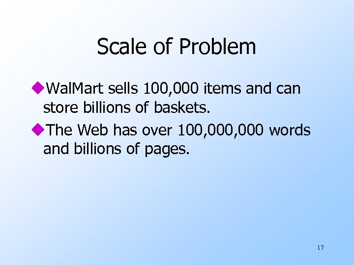 Scale of Problem u. Wal. Mart sells 100, 000 items and can store billions