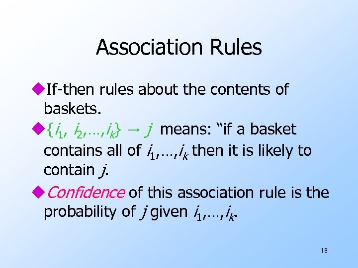 Association Rules u. If-then rules about the contents of baskets. u{i 1, i 2,