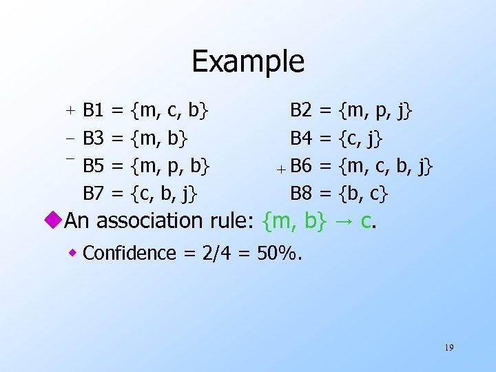 Example + B 1 = {m, c, b} _ B 3 = {m, b}