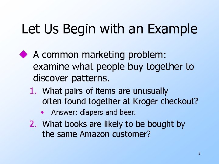 Let Us Begin with an Example u A common marketing problem: examine what people