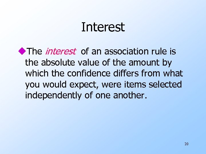 Interest u. The interest of an association rule is the absolute value of the