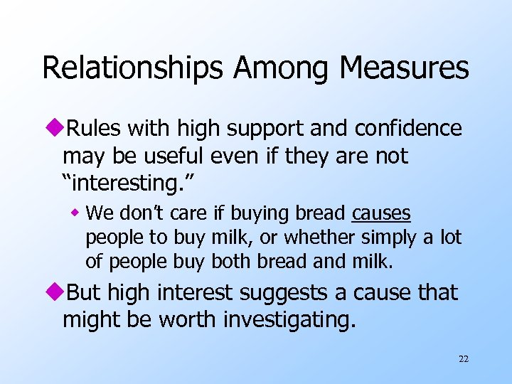 Relationships Among Measures u. Rules with high support and confidence may be useful even
