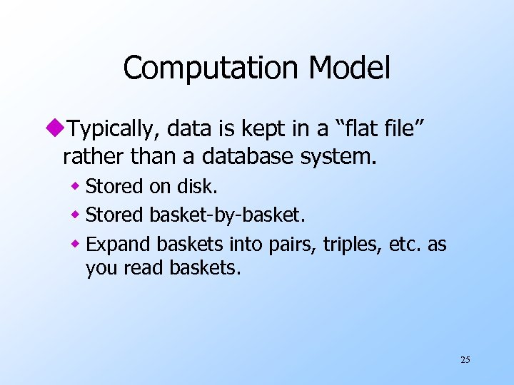 """Computation Model u. Typically, data is kept in a """"flat file"""" rather than a"""