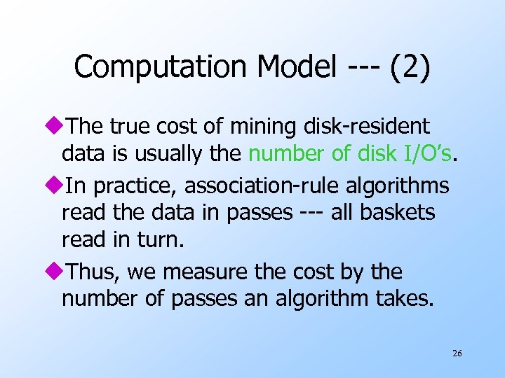 Computation Model --- (2) u. The true cost of mining disk-resident data is usually