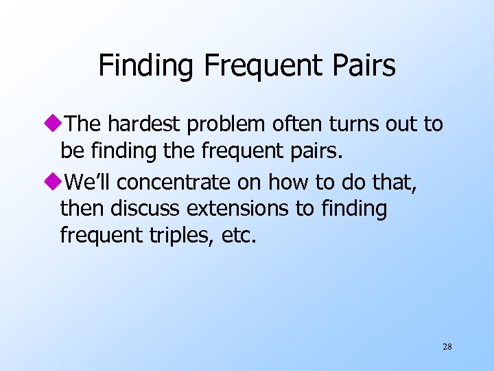 Finding Frequent Pairs u. The hardest problem often turns out to be finding the