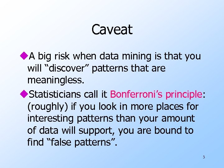 """Caveat u. A big risk when data mining is that you will """"discover"""" patterns"""