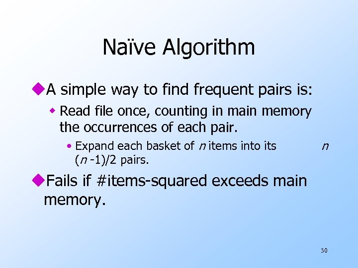 Naïve Algorithm u. A simple way to find frequent pairs is: w Read file