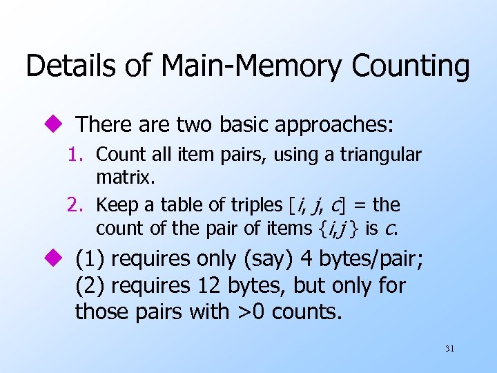 Details of Main-Memory Counting u There are two basic approaches: 1. Count all item