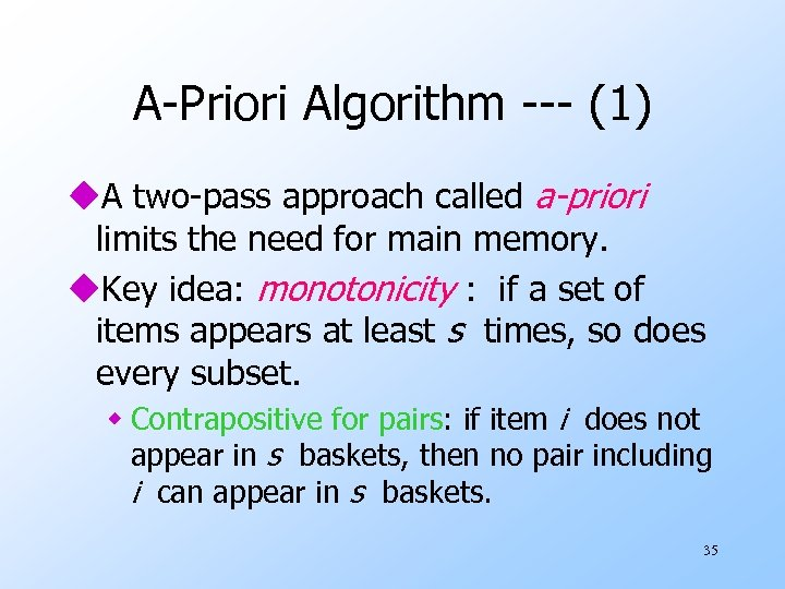 A-Priori Algorithm --- (1) u. A two-pass approach called a-priori limits the need for