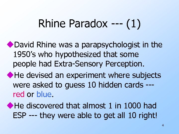 Rhine Paradox --- (1) u. David Rhine was a parapsychologist in the 1950's who