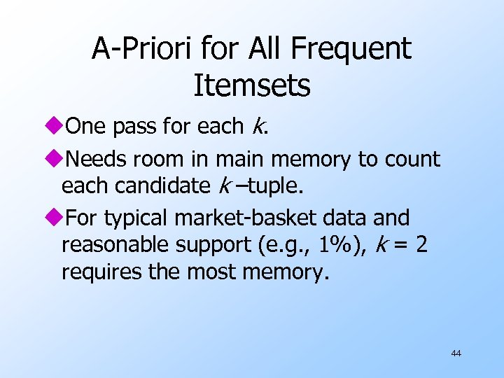 A-Priori for All Frequent Itemsets u. One pass for each k. u. Needs room