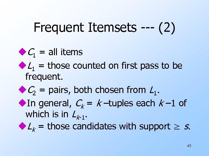 Frequent Itemsets --- (2) u. C 1 = all items u. L 1 =