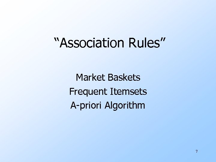 """""""Association Rules"""" Market Baskets Frequent Itemsets A-priori Algorithm 7"""