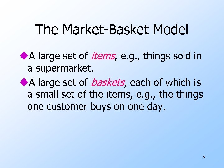 The Market-Basket Model u. A large set of items, e. g. , things sold